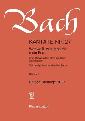 J. S. Bach - KANTATE NR.27  - WER WEIß, WIE NAHE MIR MEIN ENDE BWV 27. KLAVEIRAUSZUG