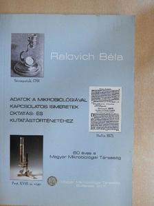 Ralovich Béla - Adatok a mikrobiológiával kapcsolatos ismeretek oktatás- és kutatástörténetéhez [antikvár]