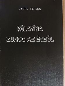 Bartis Ferenc - Kőlavina zuhog az égből [antikvár]