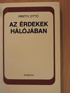 Pirityi Ottó - Az érdekek hálójában [antikvár]
