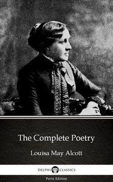 Louisa May Alcott - The Complete Poetry by Louisa May Alcott (Illustrated) [eKönyv: epub, mobi]