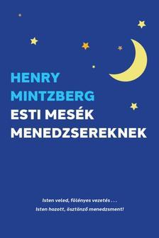 Henry Mintzberg - Esti mesék menedzsereknek