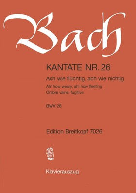 J. S. Bach - KANTATE NR.26 - ACH WIE FLÜCHTIG, ACH WIE NICHTIG BWV 26. KLAVEIRAUSZUG