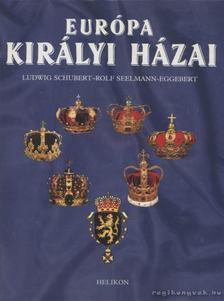 Schubert, Ludwig, Seelmann-Eggebert, Rolf - Európa királyi házai [antikvár]