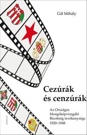 GÁL MIHÁLY - Cezúrák és cenzúrák. Az Országos Mozgóképvizsgáló Bizottság tevékenysége 1920-1948