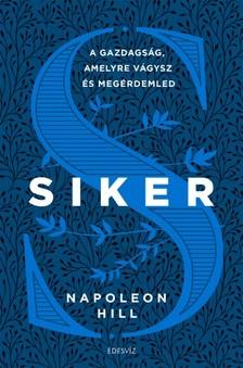 Napoleon Hill - Siker - A gazdagság, amelyre vágysz és megérdemled [eKönyv: epub, mobi]