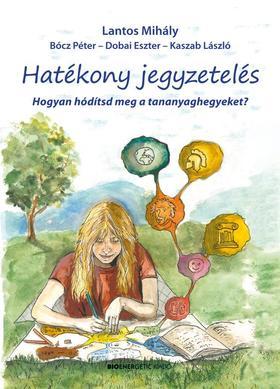 Lantos Mihály - Bócz Péter - Dobai Eszter - Kaszab László - Hatékony jegyzetelés - Hogyan hódítsd meg a tananyaghegyeket?
