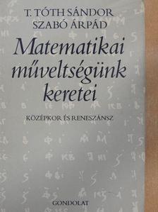 Szabó Árpád - Matematikai műveltségünk keretei [antikvár]