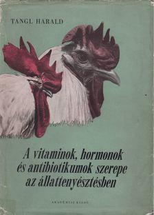 Tangl Harald - A vitaminok, hormonok és antibiotikumok szerepe az állattenyésztésben [antikvár]