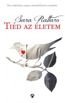 Sara Rattaro - TIÉD AZ ÉLETEM