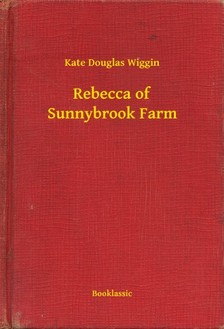 Wiggin, Kate Douglas - Rebecca of Sunnybrook Farm [eKönyv: epub, mobi]