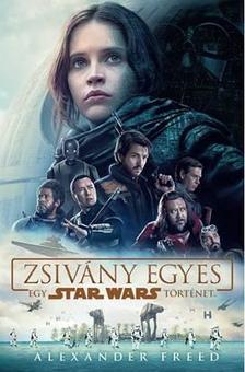 Alexander Freed - Star Wars: Zsivány Egyes - egy Star Wars történet