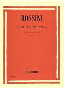 ROSSINI - LA REGATA VENEZIANA PER CANTO E PIANOFORTE (S-T) 3 CANZONETTE IN DIALETTO VENEZIANO