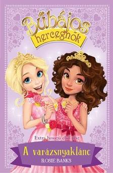 Rosie Banks - Bűbájos hercegnők 1. - A varázsnyaklánc