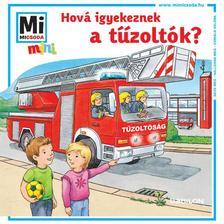 Tatjana Marti - Mi MICSODA mini füzet - Hová igyekeznek a tűzoltók?
