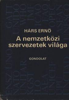 Hárs Ernő - A nemzetközi szervezetek világa [antikvár]