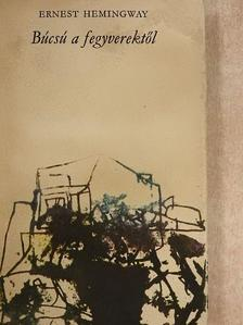 Ernest Hemingway - Búcsú a fegyverektől [antikvár]