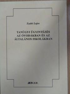 Szabó Lajos - Tanügyi ügyintézés az óvodákban és az általános iskolákban [antikvár]