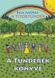 Beck Andrea - A Titoktündér - A Tündérek KönyveTitokmesék egyenesen Tündérországból, a tündérek krónikásaitól