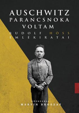 Rudolf Höss - Auschwitz parancsnoka voltam