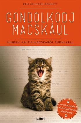 Johnson-Bennett, Pam - Gondolkodj macskául - Minden, amit a macskáról tudni kell