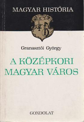 Granasztói György - A középkori magyar város [antikvár]