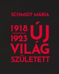 Schmidt Mária - Új világ született 1918-1923
