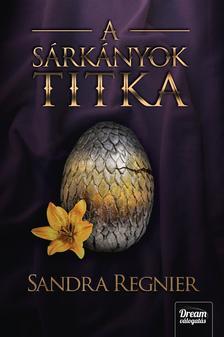 Sandra Regnier - A sárkányok titka (Sárkányok gyermeke-trilógia 3. rész)
