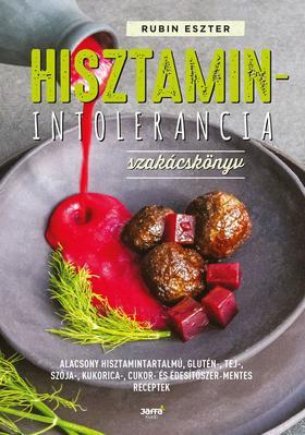 Rubin Eszter - Hisztaminintolerancia szakácskönyv  - Alacsony hisztamintartalmú, glutén-,tej-,szója-,kukorica-,cukor-és édesítőszer-mentes receptek
