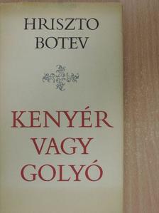 Hriszto Botev - Kenyér vagy golyó [antikvár]