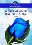 Az Irodalmi Rádió alkotóközössége - Szerelmemnek Bálint-napra 2021.