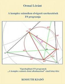 Lóránt Ormai - A komplex számsíkon elvégzett szerkesztések F; programja [eKönyv: pdf]