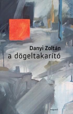 Danyi Zoltán - A dögeltakarító [eKönyv: epub, mobi]