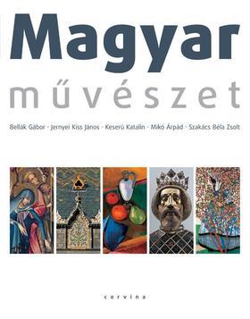 Bellák-Jernyei-Keserü-Mikó-Szakács - Magyar művészet (Új borítóval)