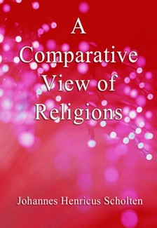 Francis T. Washburn Johannes Henricus Scholten, - A Comparative View of Religions [eKönyv: epub, mobi]