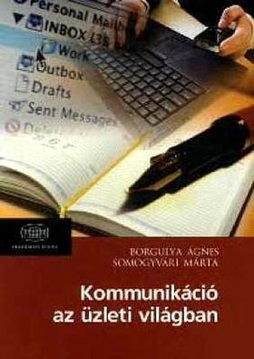 BORGULYA ÁGNES - SOMOGYVÁRI MÁ - Kommunikáció az üzleti világban