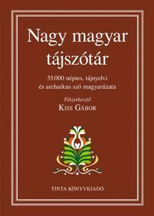 Kiss Gábor (főszerkesztő) - Nagy magyar tájszótár