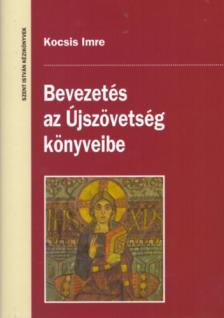 Kocsis Imre - Bevezetés az Újszövetség könyveibe