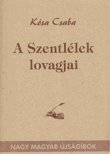 Kósa Csaba - A Szentlélek lovagjai [antikvár]