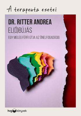 Dr. Ritter Andrea - El(ő)bújás - Egy meleg férfi útja az önelfogadásig