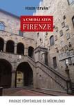 FEUER ISTVÁN - A csodálatos Firenze. Firenze történelme és műemlékei [eKönyv: epub, mobi]