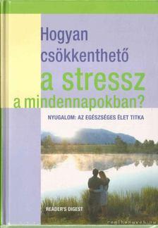 Dibás Gabriella - Hogyan csökkenthető a stressz a mindennapokban? [antikvár]