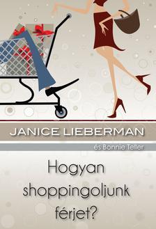 LIEBERMAN, JANICE - TELLER, BO - Hogyan shoppingoljunk férjet?