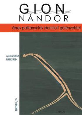 Gion Nándor - VÉRES PATKÁNYIRTÁS IDOMÍTOTT GÖRÉNYEKKEL