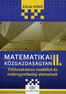 Zalai Ernő - Matematikai közgazdaságtan II. - Többszektoros modellek és makrogazdasági elemzések