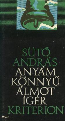 SÜTŐ ANDRÁS - Anyám könnyű álmot ígér [antikvár]