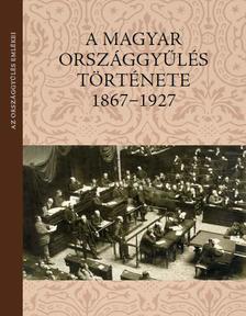 Balla Antal - A magyar országgyűlés története 1867-1927
