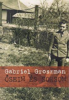 Gabriel Groszman - Őseim és sorsom [antikvár]