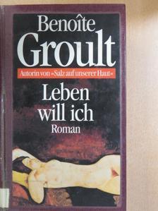 Benoite Groult - Leben will ich [antikvár]