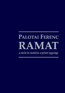 Palotai Ferenc - RAMAT - a ráció és matéria a priori egysége